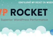 Configurar el plugin WP Rocket Correctamente para WordPress