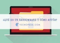 Ransomware ¿Cómo Actúa y Cómo Protegerse de él?